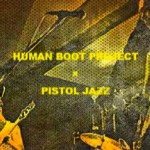 Human Boot Project x Pistol Jazz