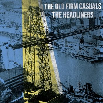 Old Firm Casuals + Headliners Split
