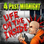 "4 Past Midnight : ""Life On The Inside"""