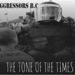 "Aggressors B.C. : ""Tone Of The Times"""